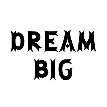 Dream Big funky lettering by dana891125