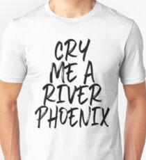 Cry Me A River Phoenix Unisex T-Shirt