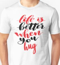 Life is Better When You Hug Unisex T-Shirt