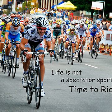 Life Is Not A Spectator Sport - Time To Ride! by BWBConcepts