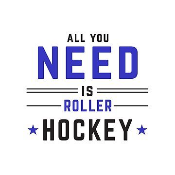 Roller Hockey All You Need Is Roller Hockey by waltondt