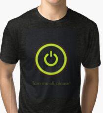 Turn me Off Tri-blend T-Shirt