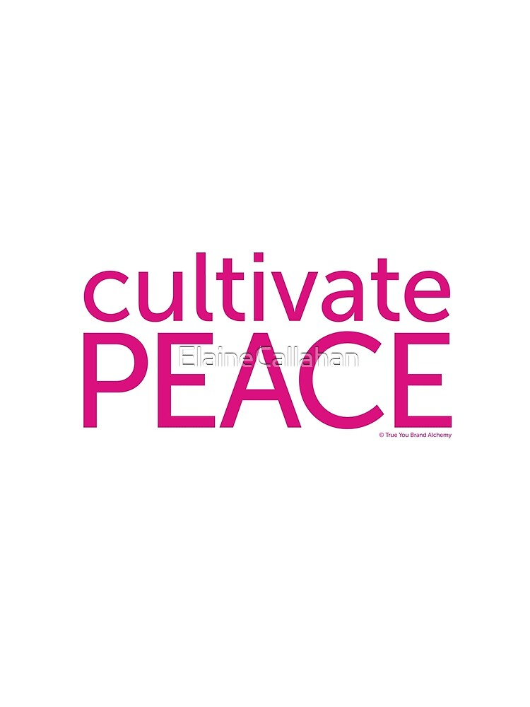 Cultivate Peace by ElaineCallahan