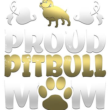 Proud Pitbull Mom by MurphyMurphy