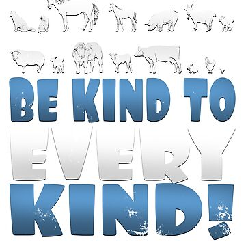 Be Kind to Every Kind by MurphyMurphy