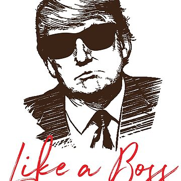 Like A Boss Donald Trump Shirt by tronictees