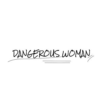 Dangerous Woman by bhpshop