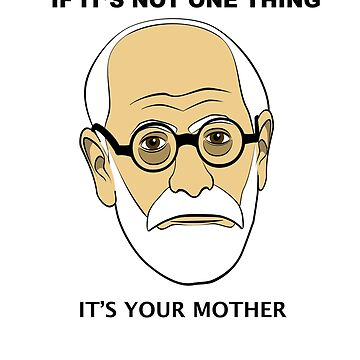 PSYCHOLOGY FUN - Sigmund Freud Image & Saying by BWBConcepts