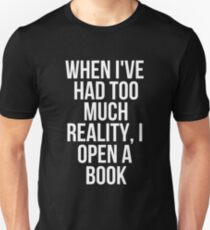When I've Had Too Much Reality I Open A Book T-Shirt Unisex T-Shirt