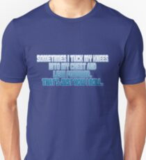 Sometimes I tuck my knees into my chest and lean forward. That's just how I roll. T-Shirt