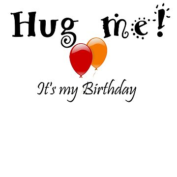 Hug me! It's my Birthday - Ballons T-Shirt by Nortonrf