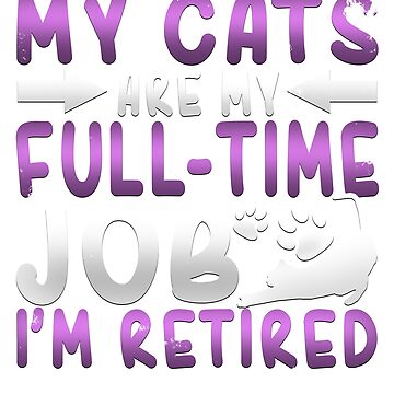 Awesome My Cats Are My Full-Time Job I'm Retired T-Shirt by merchbrigade