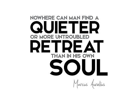 man, quieter retreat in his own soul - marcus aurelius by razvandrc