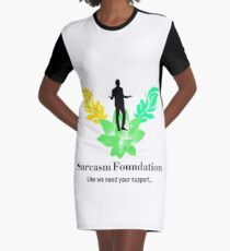 Sarcasm Foundation - Like we need your support T-shirt Graphic T-Shirt Dress