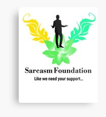 Sarcasm Foundation - Like we need your support T-shirt Metal Print
