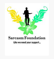 Sarcasm Foundation - Like we need your support T-shirt Photographic Print
