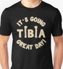 It's Going Tibia Great Day - Funny Doctor Pun Gift Unisex T-Shirt