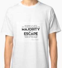 escape finding oneself in the ranks of the insane - marcus aurelius Classic T-Shirt