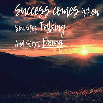 Success Comes When you stop Talking and start Doing, graphic version by EliteLifeDesign