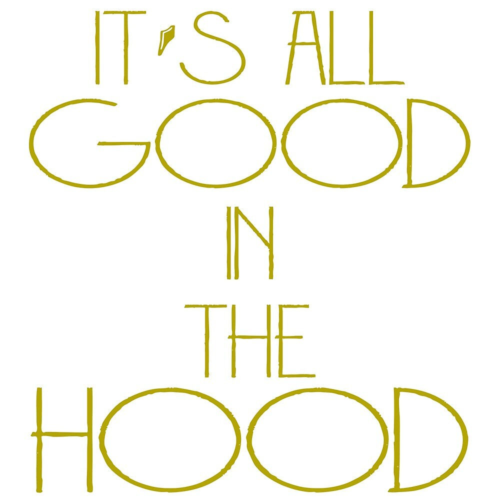 it's all good in the hood by champ-111