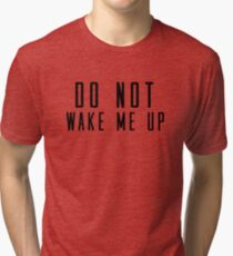 Do not wake me up funny saying gift idea Tri-blend T-Shirt