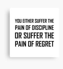 Suffer Pain Of Discipline Or Regret Canvas Print