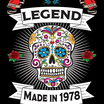 40th Birthday Design - Sugar Skull Legend Made In 1978  by kudostees