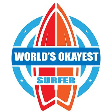 World's Okayest Surfer | Cool Surfing T-Shirt for Surfers by teemaniac