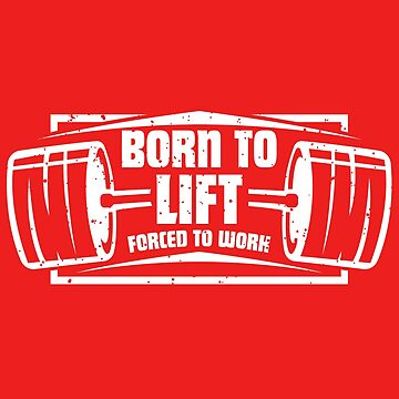 Born To Lift Forced To Work | Funny Gym Workout Lifting Shirt & Body Building Gift by teemaniac