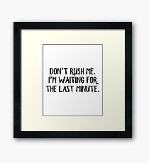 Don't rush me I'm waiting for the last minute Framed Print