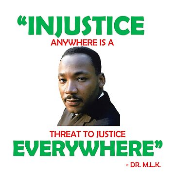 Martin Luther King, MLK -  Injustice anywhere  by Matt22blaster