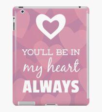 You'll Be In My Heart Always iPad Case/Skin
