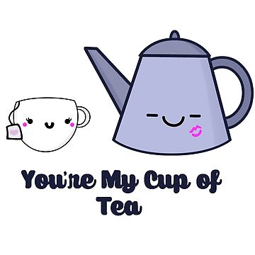 You're My Cup of Tea by staceyroman