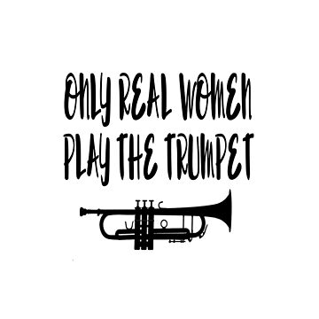 Only Real Women Play Trumpet - Funny Trumpet T Shirt  by greatshirts