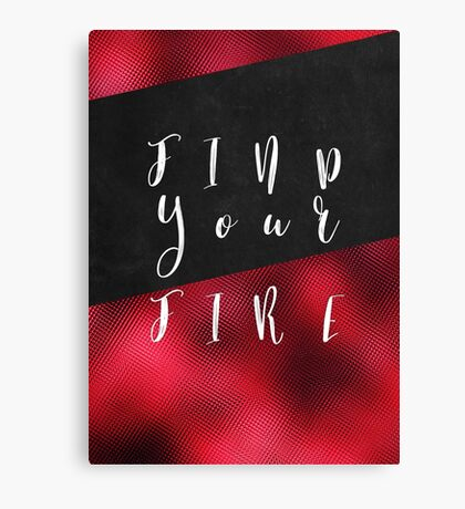 Find Your Fire #motivation #quotes Canvas Print