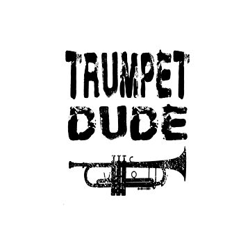 Trumpet Dude - Funny Trumpet T Shirt  by greatshirts