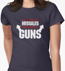 Too Close for Missiles, Switching to Guns Women's Fitted T-Shirt