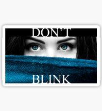 Dont BLINK . . Sticker