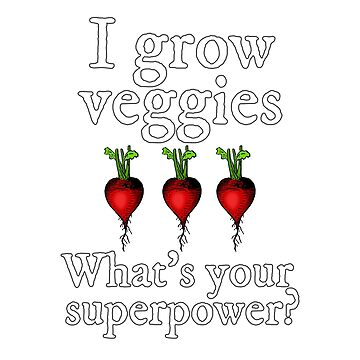 Growing Veggies is a Superpower for Gardeners by empressofdirt