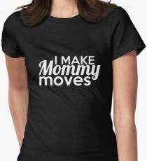 I Make Mommy Moves Shirt - Gifts For Mom Women's Fitted T-Shirt