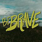 Be Brave - Adventure Landscape by Leah Flores