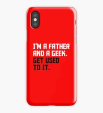 I'M A FATHER  AND A GEEK.  GET USED TO IT. iPhone Case