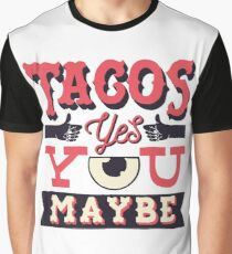 Tacos,yes... You, maybe Graphic T-Shirt