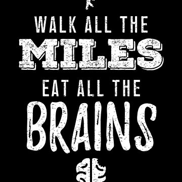Walk All The Miles Eat All The Brains Funny Zombie Walking Gift by OsoCrazyTees