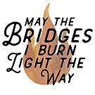 May The Bridges I Burn Light The Way by Dollfacepunk