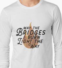 May The Bridges I Burn Light The Way Long Sleeve T-Shirt