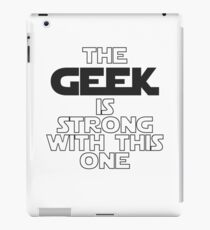 The Geek Is Strong With This One iPad Case/Skin
