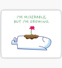 I'm Miserable, But I'm Growing Sticker