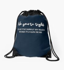 """Lustiger Spruch: """"No, You're Right. Let's Do It The Dumbest Way Possible ..."""" Drawstring Bag"""