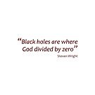 Black holes... God divided by zero (Amazing Sayings) by gshapley